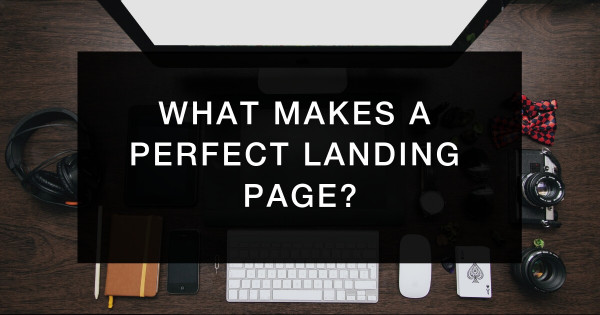 What makes a perfect landing page? [5 best practices]