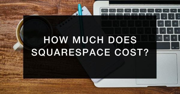 How much does Squarespace cost? [Everything you need to know]