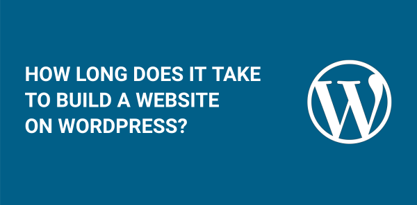How Long Does it Take to Build a Website on WordPress?