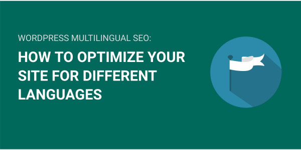 Multilingual SEO on WordPress: How to Optimize Your Site for Different Languages