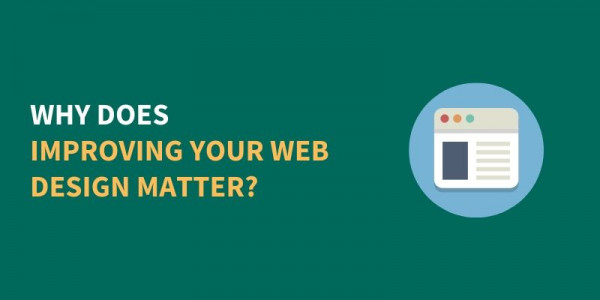 Why Does Improving Your Web Design Matter?